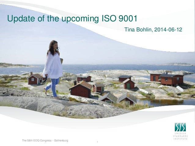 Update of the upcoming ISO 9001 Tina Bohlin, 2014-06-12 1 The 58th EOQ Congress - Gothenburg