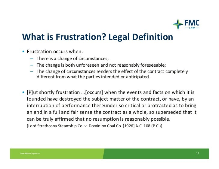 doctrine of frustration The appellant argued that clause 7 governed the contract and that, therefore, there was no room for the application of the doctrine of frustration.