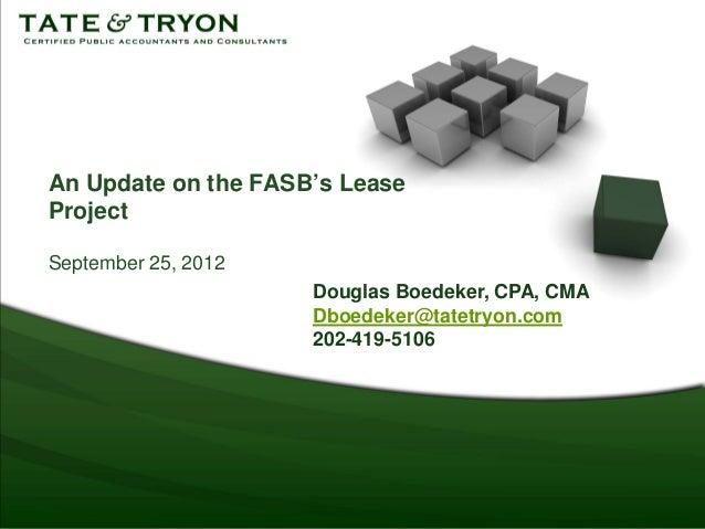 An Update on the FASB's LeaseProjectSeptember 25, 2012                     Douglas Boedeker, CPA, CMA                     ...