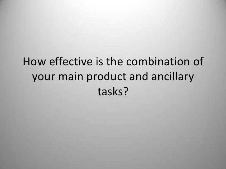 How effective is the combination of your main product and ancillary               tasks?
