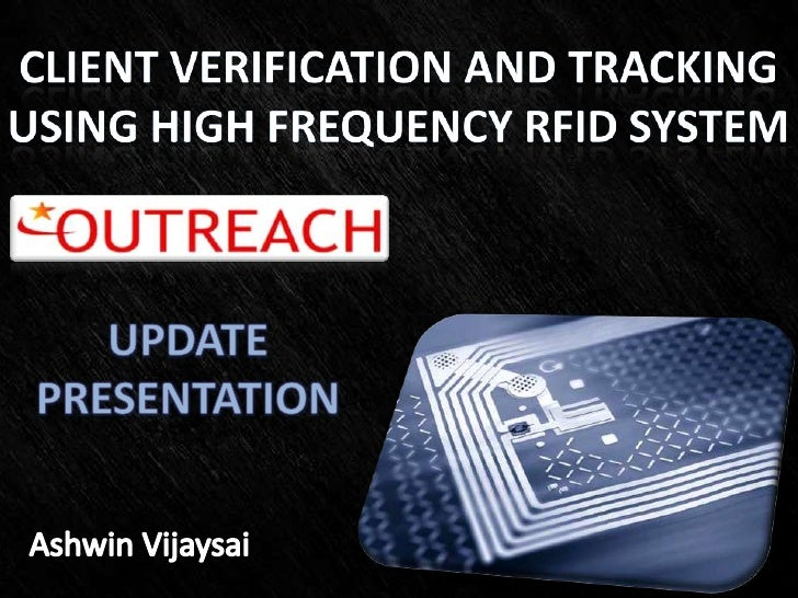 Client verification and tracking<br />Using high frequency rfid system<br />Update<br />presentation<br />AshwinVijaysai<b...