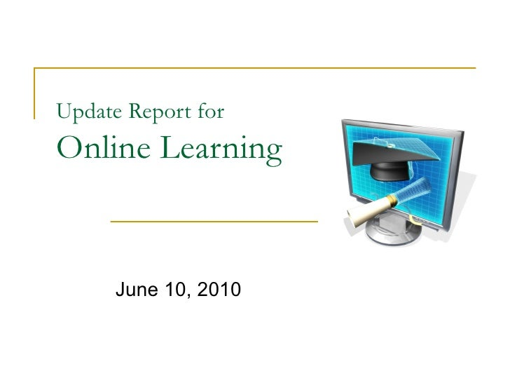 Update Report for   Online Learning June 10, 2010