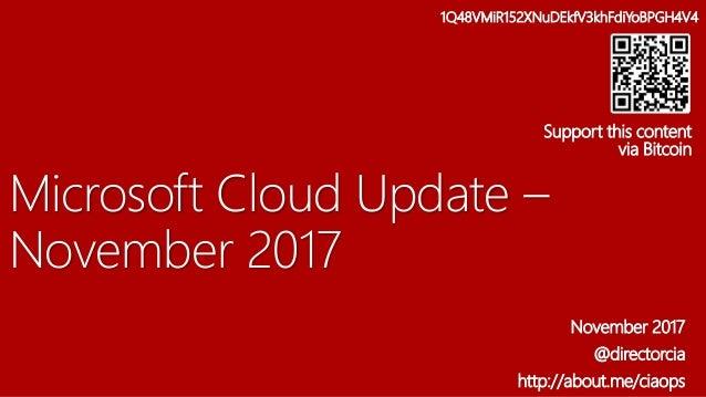 Microsoft Cloud Update – November 2017 November 2017 @directorcia http://about.me/ciaops 1Q48VMiR152XNuDEkfV3khFdiYoBPGH4V...