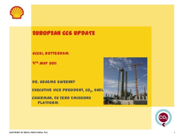 EUROPEAN CCS UPDATE                    GCCSI, Rotterdam                    9th May 2011                    Dr. Graeme Swee...