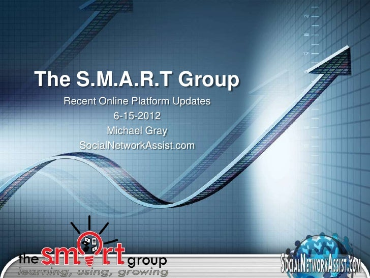 The S.M.A.R.T Group  Recent Online Platform Updates            6-15-2012           Michael Gray     SocialNetworkAssist.co...