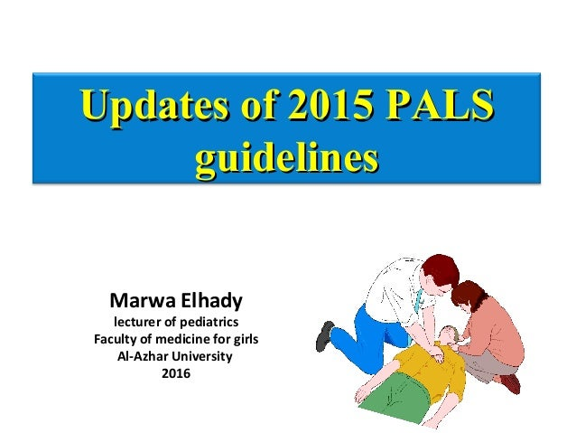 Updates of 2015 PALSUpdates of 2015 PALS guidelinesguidelines Marwa Elhady lecturer of pediatrics Faculty of medicine for ...