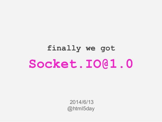 finally we got Socket.IO@1.0 2014/6/13 @html5day