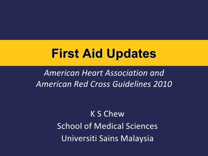 American Heart Association and American Red Cross Guidelines 2010 K S Chew School of Medical Sciences Universiti Sains Mal...