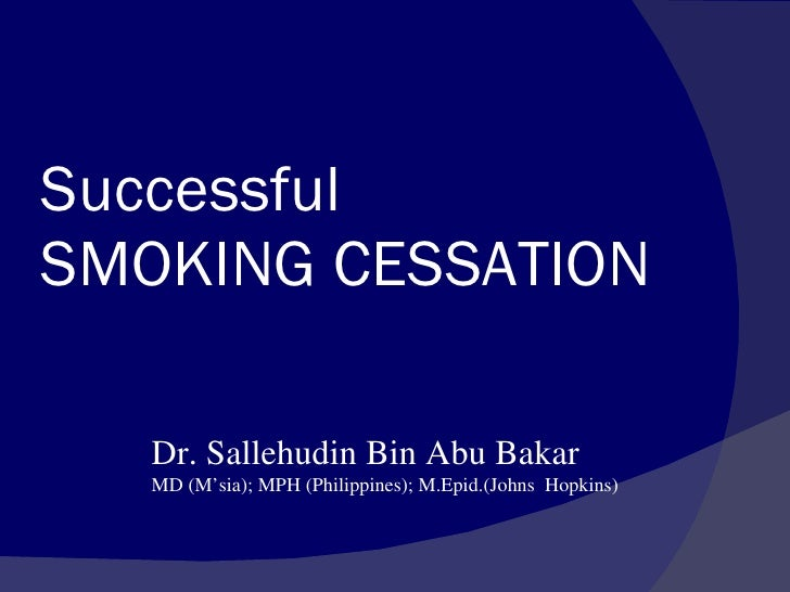 Successful  SMOKING CESSATION Dr. Sallehudin Bin Abu Bakar MD (M'sia); MPH (Philippines); M.Epid.(Johns  Hopkins)