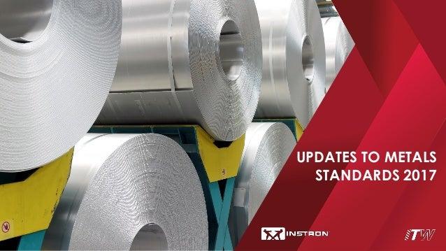 UPDATES TO METALS STANDARDS 2017