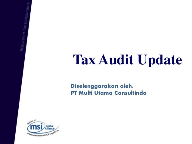 Tax Audit Update Diselenggarakan oleh: PT Multi Utama Consultindo