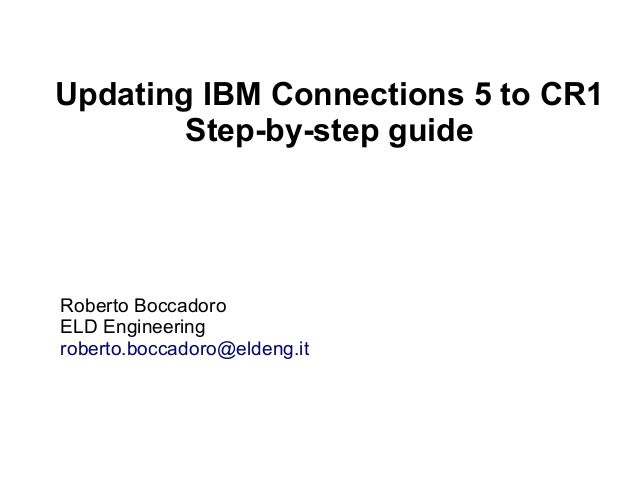 Updating IBM Connections 5 to CR1  Step-by-step guide  Roberto Boccadoro  ELD Engineering  roberto.boccadoro@eldeng.it