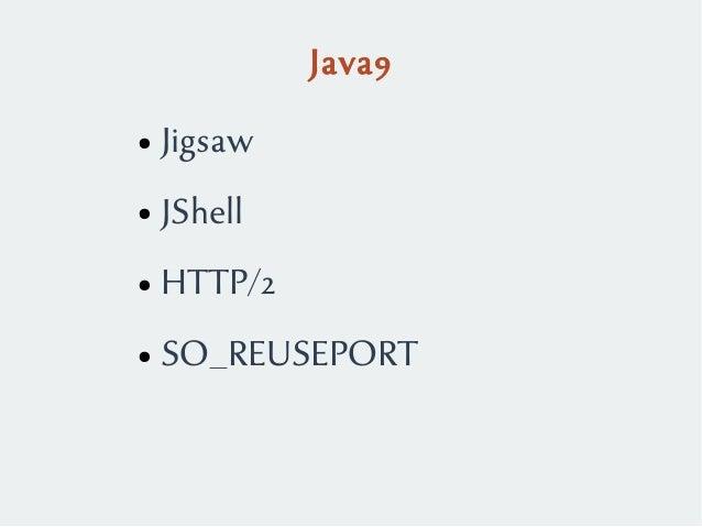 Java9 ● Jigsaw ● JShell ● HTTP/2 ● SO_REUSEPORT