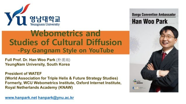 Webometrics and Studies of Cultural Diffusion -Psy Gangnam Style on YouTube (朴漢雨)