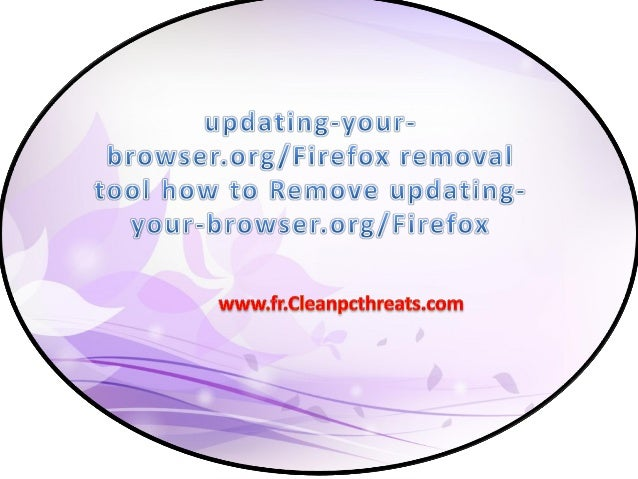 À propos de updating-yourbrowser.org/Firefox updating-your-browser.org/Firefox est classé comme un programme indésirable q...