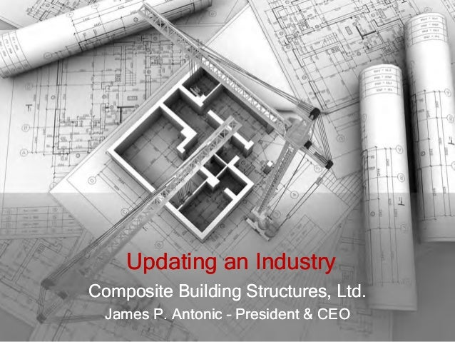 Updating an IndustryComposite Building Structures, Ltd.  James P. Antonic – President & CEO