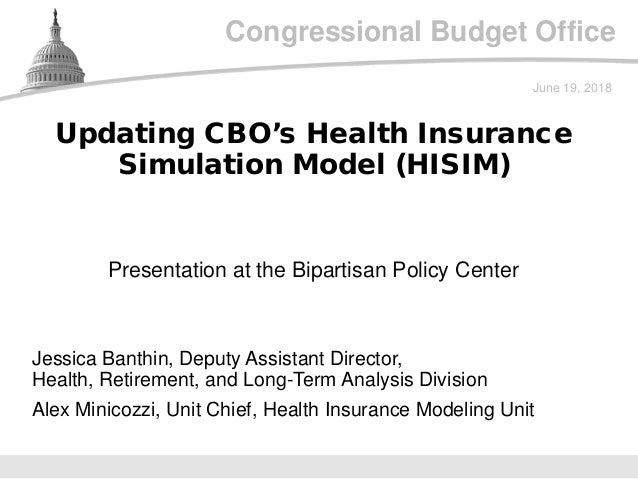 Congressional Budget Office Presentation at the Bipartisan Policy Center June 19, 2018 Jessica Banthin, Deputy Assistant D...