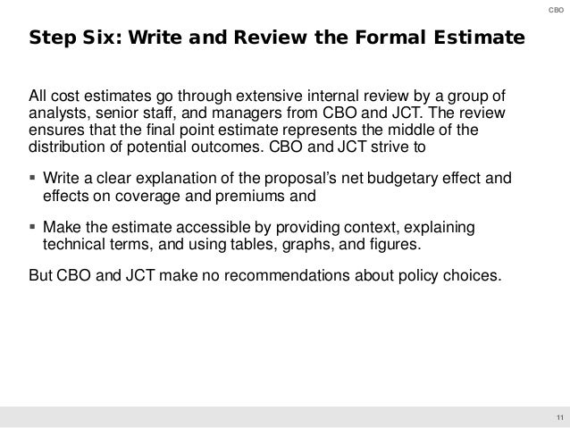 11 CBO All cost estimates go through extensive internal review by a group of analysts, senior staff, and managers from CBO...