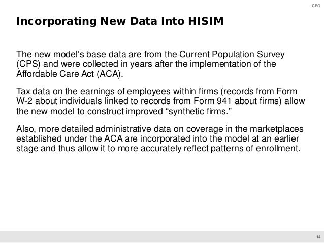 14 CBO The new model's base data are from the Current Population Survey (CPS) and were collected in years after the implem...