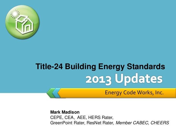 Title-24 Building Energy Standards                           Energy Code Works, Inc.   Mark Madison   CEPE, CEA, AEE, HERS...