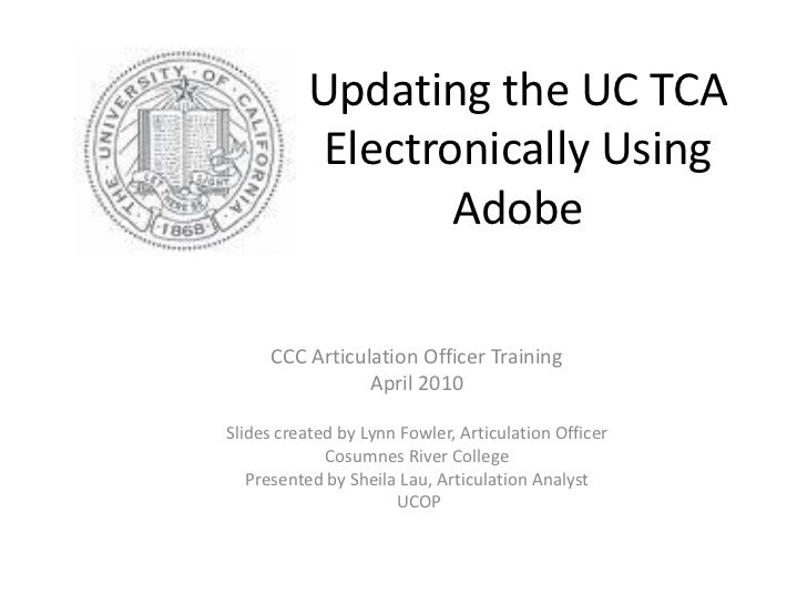 Updating the UC TCA          Electronically Using                 Adobe      CCC Articulation Officer Training            ...