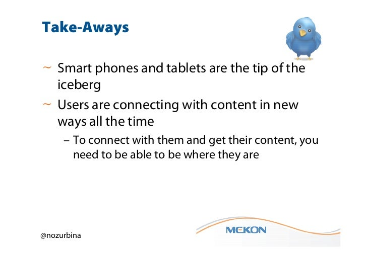 Take-Aways~ Smart phones and tablets are the tip of the  iceberg~ Users are connecting with content in new  ways all the t...