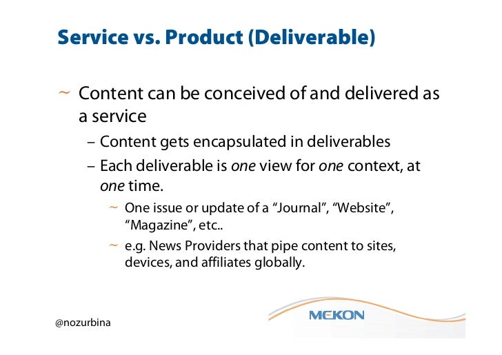 Service vs. Product (Deliverable)~ Content can be conceived of and delivered as  a service     – Content gets encapsulated...