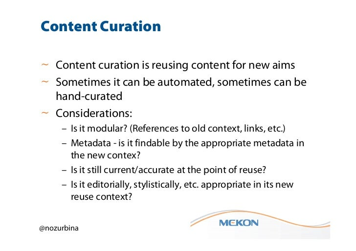 Content Curation~ Content curation is reusing content for new aims~ Sometimes it can be automated, sometimes can be  hand-...