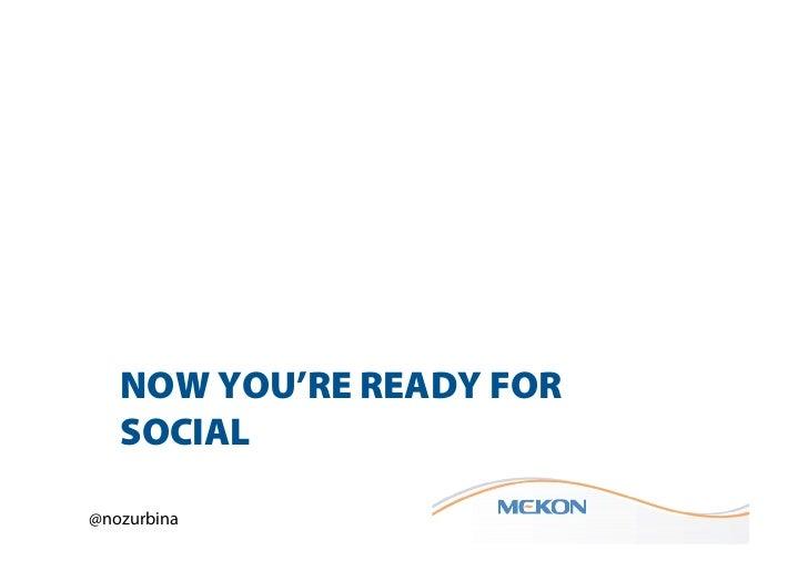 NOW YOU'RE READY FOR   SOCIAL@nozurbina
