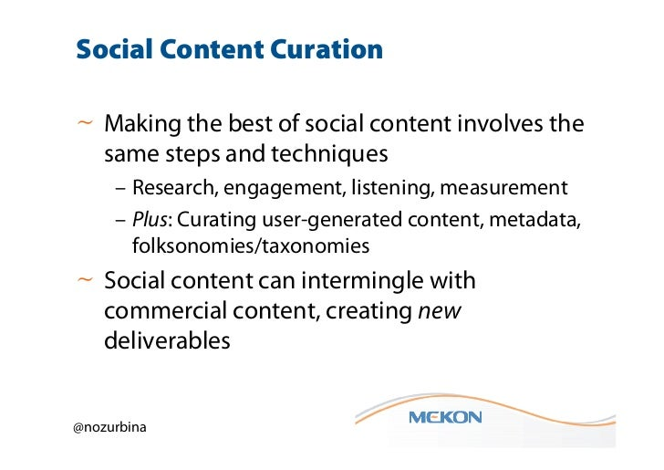 Social Content Curation~ Making the best of social content involves the  same steps and techniques     – Research, engagem...