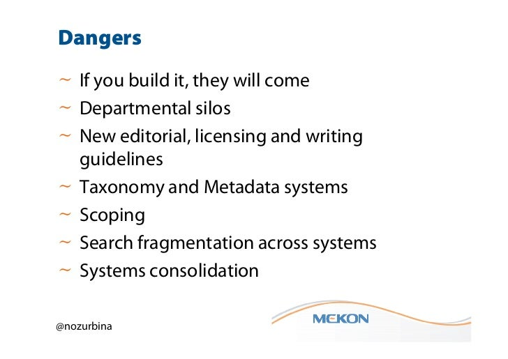 Dangers~ If you build it, they will come~ Departmental silos~ New editorial, licensing and writing  guidelines~ Taxonomy a...