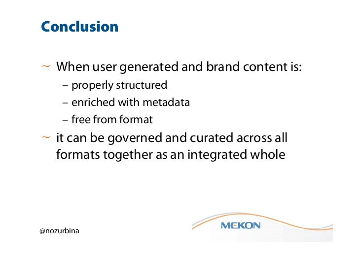 Conclusion~ When user generated and brand content is:     – properly structured     – enriched with metadata     – free fr...