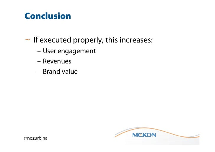 Conclusion~ If executed properly, this increases:     – User engagement     – Revenues     – Brand value@nozurbina