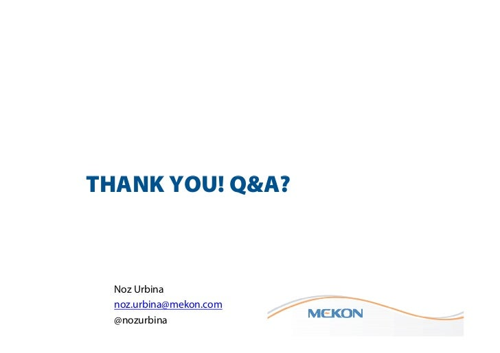 THANK YOU! Q&A?           Noz Urbina           noz.urbina@mekon.com@nozurbina @nozurbina