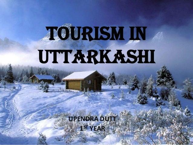 TOURISM IN UTTARKASHI  UPENDRA DUTT 1ST YEAR