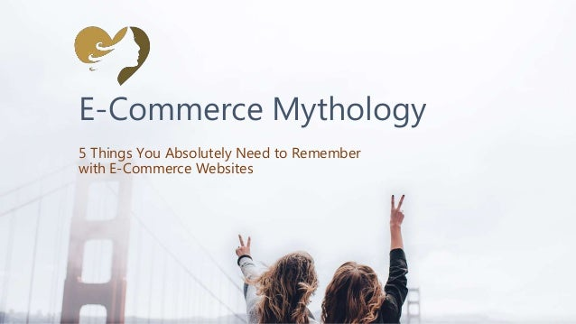 E-Commerce Mythology 5 Things You Absolutely Need to Remember with E-Commerce Websites