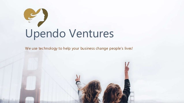 Upendo Ventures We use technology to help your business change people's lives!