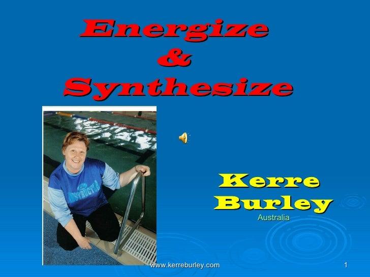 Energize  &  Synthesize Kerre  Burley Australia www.kerreburley.com