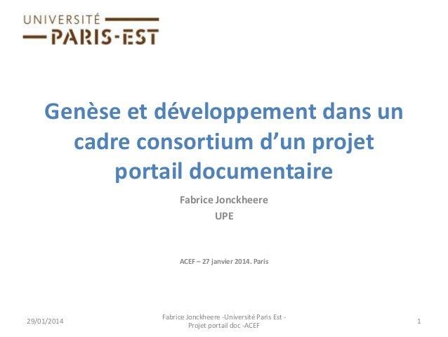 Genèse et développement dans un cadre consortium d'un projet portail documentaire Fabrice Jonckheere UPE  ACEF – 27 janvie...