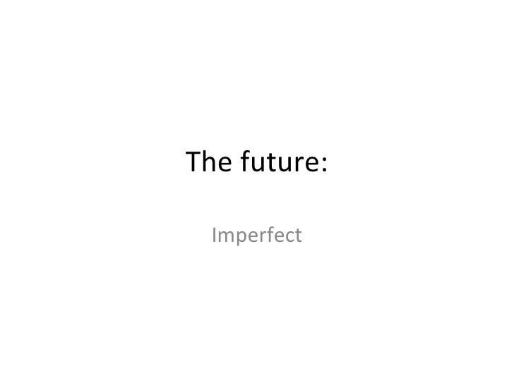 The future: Imperfect