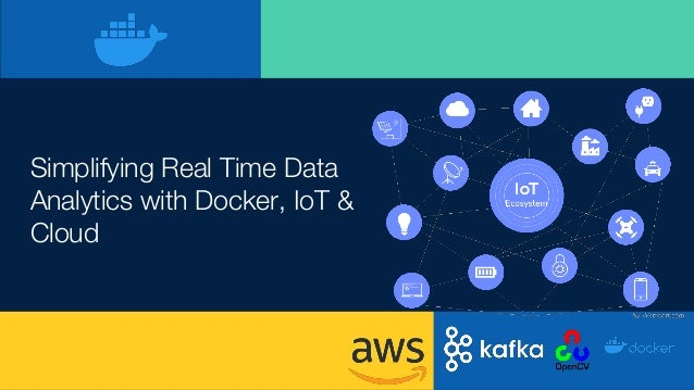 Simplifying Real Time Data Analytics with Docker, IoT & Cloud