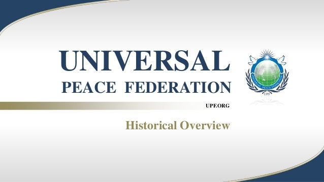 UPF.ORG UNIVERSAL PEACE FEDERATION Historical Overview