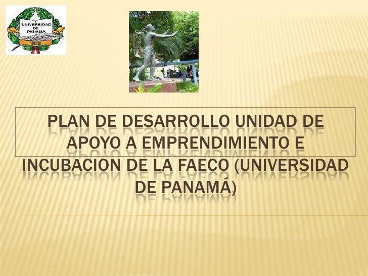 Plan de Desarrollo Unidad de Apoyo a Emprendimiento e incubacion de la FAECO (Universidad de Panamá)<br />