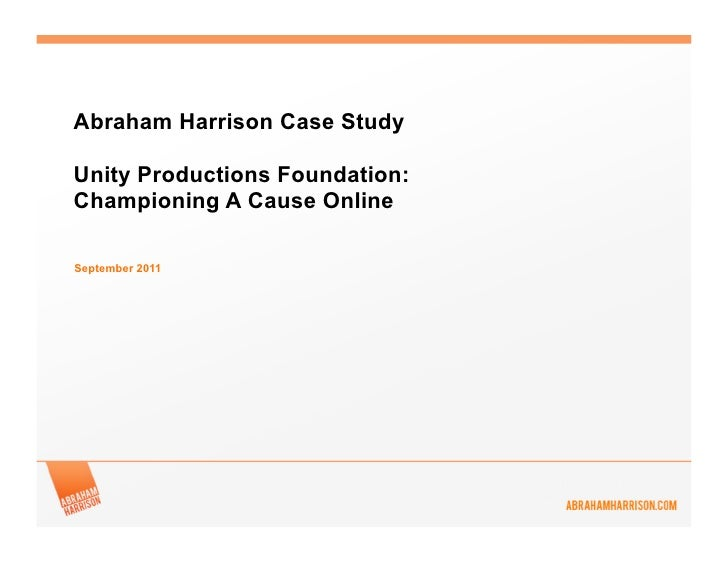Abraham Harrison Case StudyUnity Productions Foundation:Championing A Cause OnlineSeptember 2011