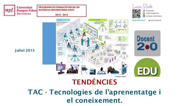 TENDÈNCIES TAC - Tecnologies de l'aprenentatge i el coneixement. Cristóbal Suárez Juliol 2013