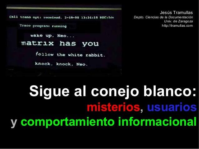 Jesús Tramullas Depto. Ciencias de la Documentación Univ. de Zaragoza http://tramullas.com  Sigue al conejo blanco: mister...