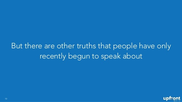 But there are other truths that people have only recently begun to speak about 10
