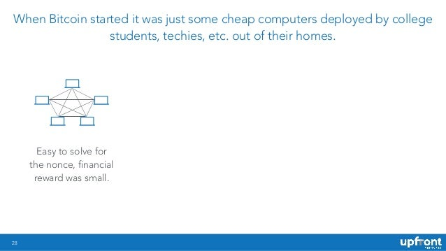 28 When Bitcoin started it was just some cheap computers deployed by college students, techies, etc. out of their homes. E...