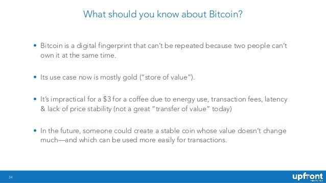 34 What should you know about Bitcoin? • Bitcoin is a digital fingerprint that can't be repeated because two people can't ...