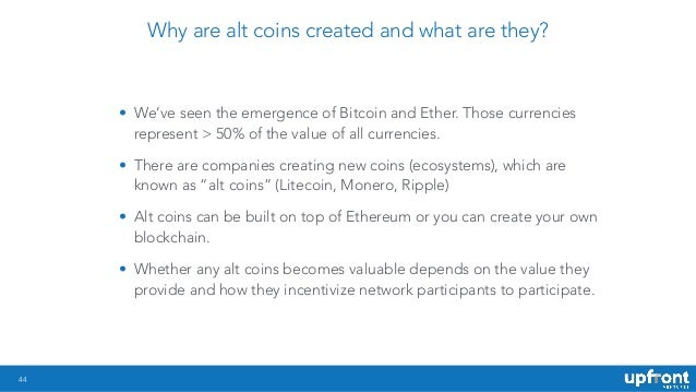 44 Why are alt coins created and what are they? • We've seen the emergence of Bitcoin and Ether. Those currencies represen...